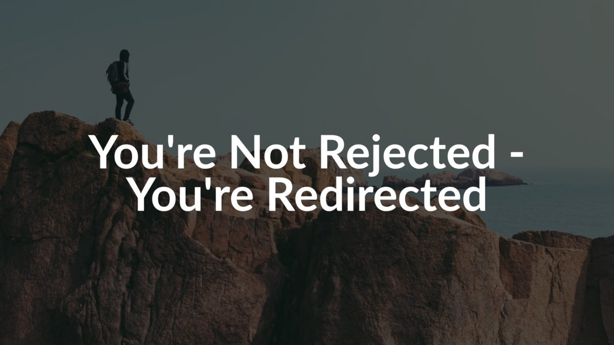 You're Not Rejected – You're Redirected