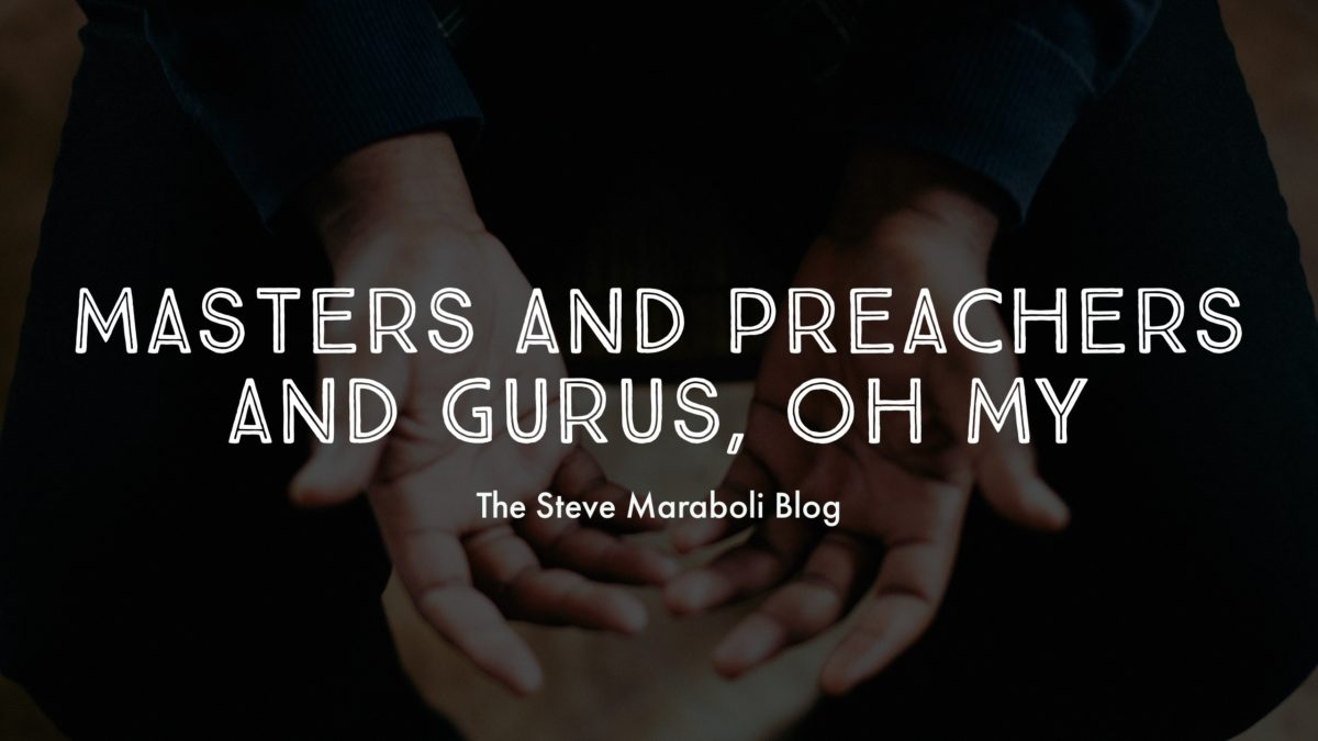 Masters and Preachers and Gurus, Oh My