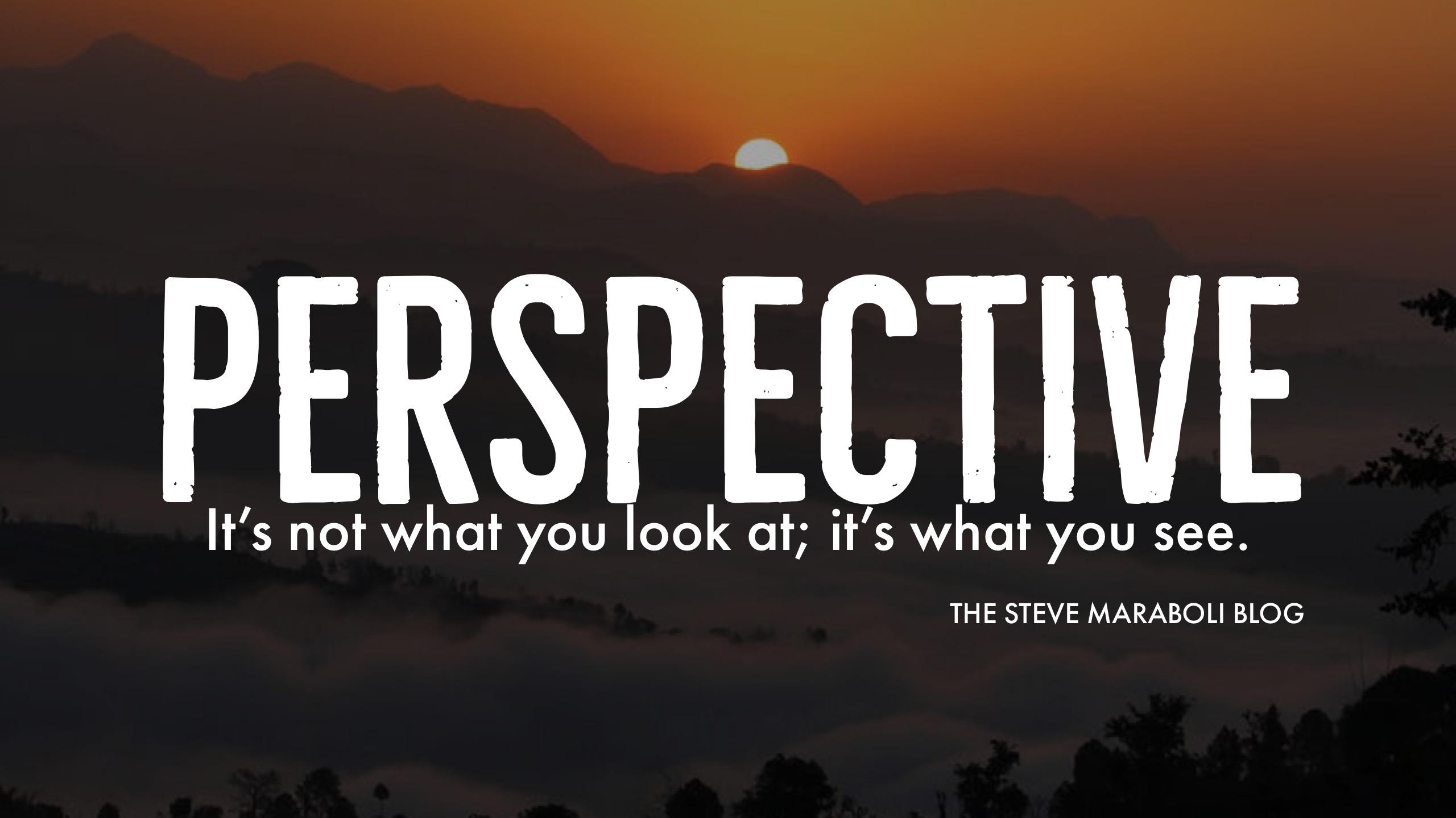 Perspective – It's Not What You Look At; It's What You See