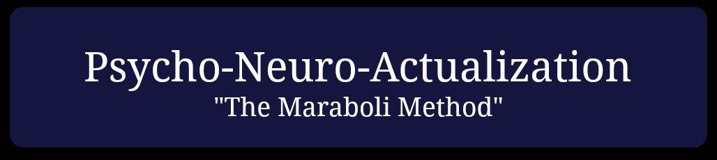 -Psycho-Neuro-Actualization The Maraboli Method