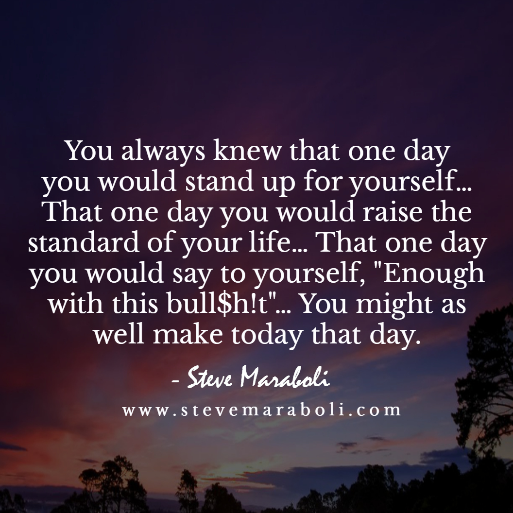 Let Today Be That Day! - Steve Maraboli