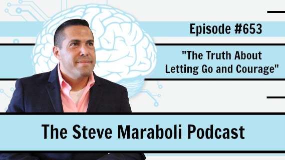 #653 – The Truth About Letting Go and Courage